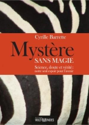 Mystère sans magie : science, doute et vérité : notre seul espoir pour l'avenir by Cyrille Barrette from De Marque in Français category