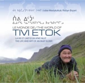 Le monde de Tivi Etok : la vie et l'art d'un aîné inuit de Kangiqsualujjuaq, Nunavik by Jobie Weetaluktuk from De Marque in Français category