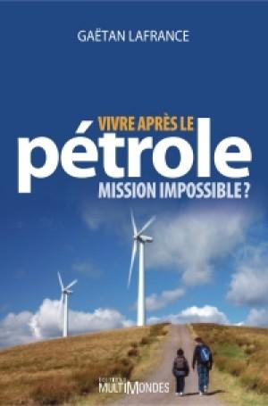 Vivre après le pétrole : mission impossible? by GaÃ«tan Lafrance from De Marque in Français category