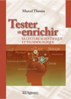 Tester et enrichir sa culture scientifique et technologique by Marcel Thouin from De Marque in Français category