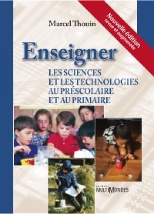 Enseigner les sciences et les technologies au préscolaire et au primaire, nouvelle édition by Marcel Thouin from De Marque in Français category