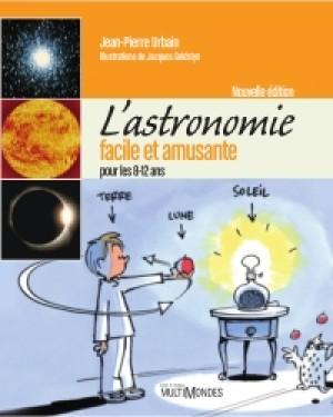 L'astronomie facile et amusante pour les 8-12 ans – Nouvelle édition by Jean-Pierre Urbain from De Marque in Français category