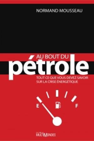 Au bout du pétrole : tout ce que vous devez savoir sur la crise énergétique by Normand Mousseau from De Marque in Français category