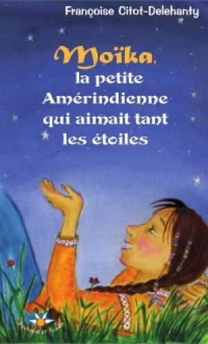 Moïka, la petite Amérindienne qui aimait tant les étoiles by Françoise Citot-Delehanty from De Marque in Français category