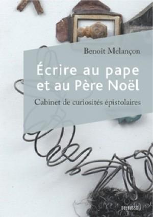 Écrire au pape et au Père Noël by Benoît Melançon from De Marque in Français category