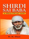 Shirdi Sai Baba - A Practical God by K. K. Dixit from Sterling Publishers Pvt Ltd in Religion category
