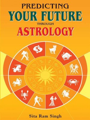 Predicting Your Future through Astrology by Sita Ram Singh from Sterling Publishers Pvt Ltd in Lifestyle category