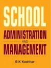 School Administration and Management by S.K Kochhar from Sterling Publishers Pvt Ltd in General Academics category
