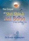 The Gospel of Shri Shirdi Sai Baba : A Holy Spiritual Path by Dr. Durari Arulneyam from Sterling Publishers Pvt Ltd in Religion category