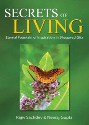 Secrets of Living : Eternal Fountain of Inspiration in Bhagavad Gita by Rajeev Sachdev / Neeraj Gupta from Sterling Publishers Pvt Ltd in Religion category