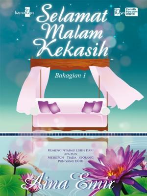Selamat Malam Kekasih (Bahagian 1) by Aina Emir from KarnaDya Solutions Sdn Bhd in Romance category