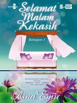 Selamat Malam Kekasih (Bahagian 3) by Aina Emir from KarnaDya Solutions Sdn Bhd in Romance category