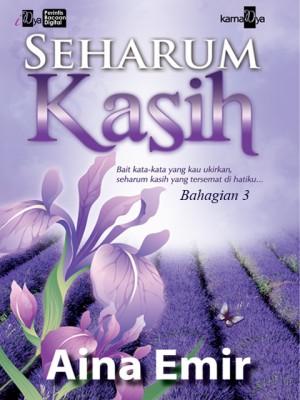 Seharum Kasih (Bahagian 3) by Aina Emir from KarnaDya Solutions Sdn Bhd in Romance category