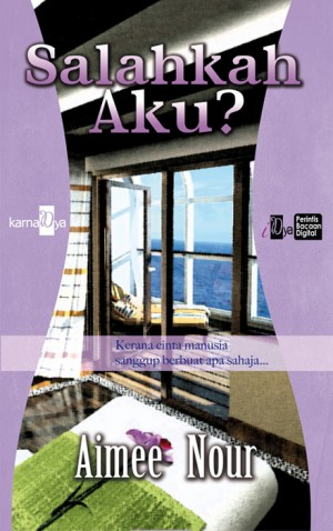 Salahkah Aku? by Aimee Nour from KarnaDya Solutions Sdn Bhd in General Novel category