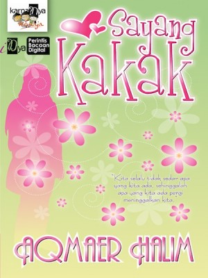 Sayang Kakak by Aqmaer Halim from KarnaDya Solutions Sdn Bhd in Teen Novel category