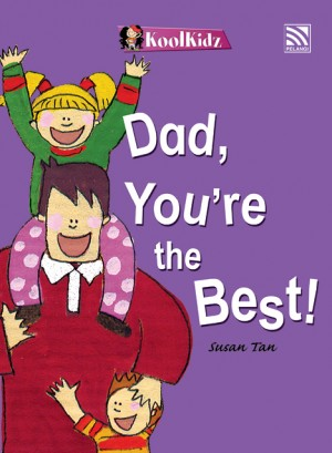 Dad, You're the Best by Susan Tan from Pelangi ePublishing Sdn. Bhd. in General Novel category