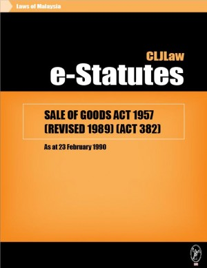 SALE OF GOODS ACT 1957 (REVISED 1989) (ACT 382) - As at 23 February 1990 by CLJ-Publication from Current Law Journal in Law category