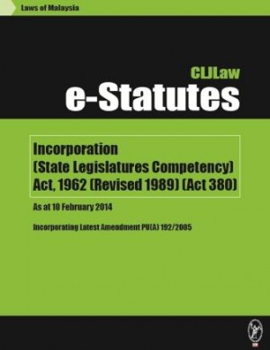 Incorporation (State Legislatures Competency) Act, 1962 (Revised 1989) (Act 380) – As at 10 February 2014 - Incorporating Latest Amendment PU(A) 192/2005 by CLJ-Publication from Current Law Journal in Law category