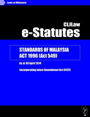 Standards of Malaysia Act 1996 (Act 549) - As at 30 April 2014 - Incorporating latest Amendment Act A1425 by CLJ-Publication from  in  category