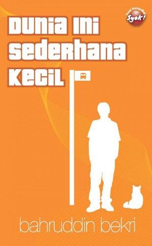 Dunia Ini Sederhana Kecil by Bahruddin Bekri from PTS Publications in General Novel category