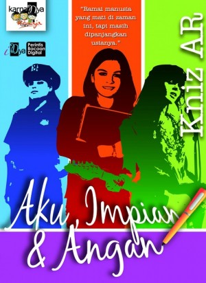 Aku, Impian dan Angan by Kniz Ar from KarnaDya Solutions Sdn Bhd in Teen Novel category
