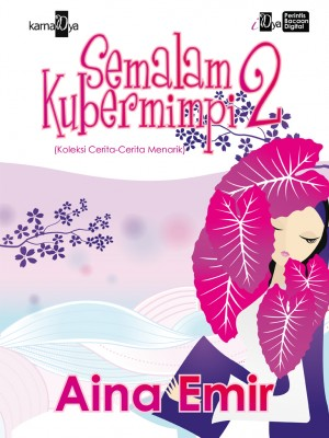Semalam Kubermimpi 2 by Aina Emir from KarnaDya Solutions Sdn Bhd in General Novel category