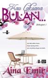 Kau Laksana Bulan (Bahagian 1) by Aina Emir from KarnaDya Solutions Sdn Bhd in Romance category