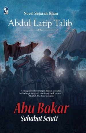 Abu Bakar: Sahabat Sejati by Abdul Latip Talib from PTS Publications in General Novel category