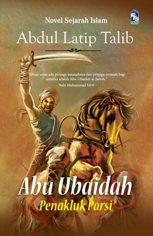Abu Ubaidah: Penakluk Parsi by Abdul Latip Talib from PTS Publications in History category