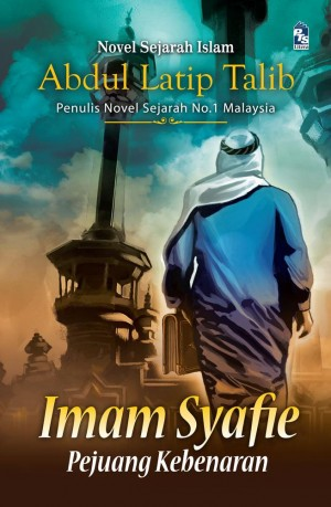Imam Syafie: Pejuang Kebenaran by Abdul Latip Talib from PTS Publications in General Novel category