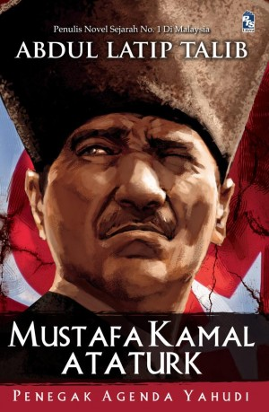 Mustafa Kamal Ataturk by Abdul Latip Talib from PTS Publications in General Novel category
