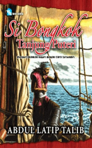 Si Bongkok Tanjung Puteri by Abdul Latip Talib from PTS Publications in General Novel category