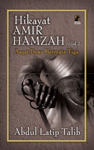 Hikayat Amir Hamzah 2: Asqar Dewa Bermata Tiga by Abdul Latip Talib from PTS Publications in General Novel category