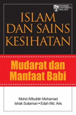 Islam dan Sains Kesihatan: Mudarat dan Manfaat Babi by Mohd Afifuddin Mohamad, Ishak Suliaman, Edah Md. Ariis from University of Malaya Press in  category