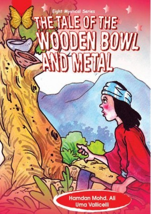 The Tale Of The Wooden Bowl And Metal by Hamdan Mohd Ali, Uma Vallicelliv from Mika Cemerlang Sdn Bhd in General Novel category