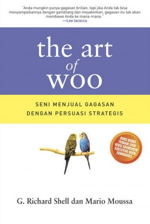 The Art of Woo [Seni Menjual Gagasan dengan Persuasi Strategis] by G. Richard Shell dan Mario Moussa from Pustaka Alvabet in Indonesian Novels category