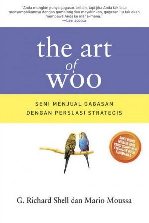 The Art of Woo [Seni Menjual Gagasan dengan Persuasi Strategis] by G. Richard Shell dan Mario Moussa from  in  category