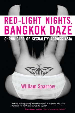 Red-Light Nights, Bangkok Daze: Chronicles of sexuality across Asia by William Sparrow from Monsoon Books in Lifestyle category