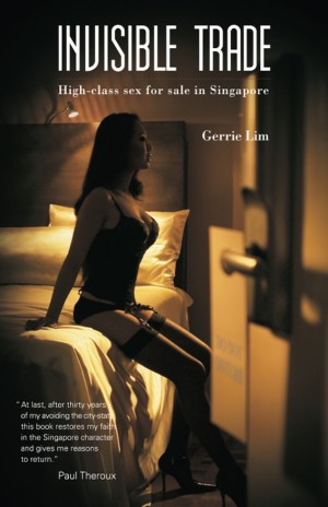 Invisible Trade: High-class sex for sale in Singapore by Gerrie Lim from Monsoon Books in Lifestyle category