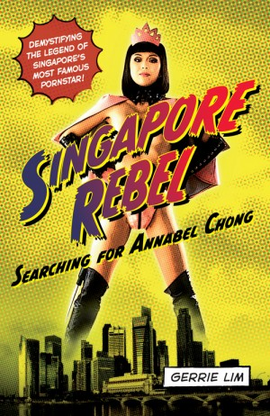 Singapore Rebel: Searching for Annabel Chong by Gerrie Lim from Monsoon Books in Autobiography & Biography category