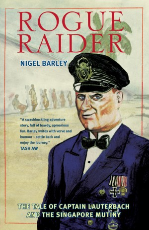 Rogue Raider: The tale of Captain Lauterbach and the Singapore Mutiny by Nigel Barley from Monsoon Books in General Novel category