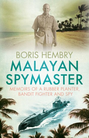 Malayan Spymaster: Memoirs of a rubber planter, bandit fighter and spy by Boris Hembry from  in  category