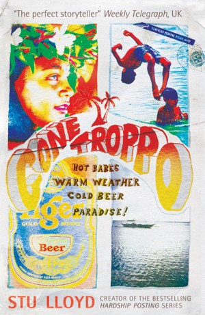 Gone Troppo: Hot babes, warm weather, cold beer, paradise! by Stuart Lloyd from Monsoon Books in Travel category