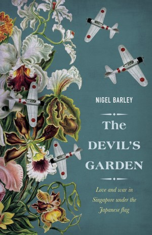 The Devil's Garden: Love and war in Singapore under the Japanese flag by Nigel Barley from Monsoon Books in General Novel category