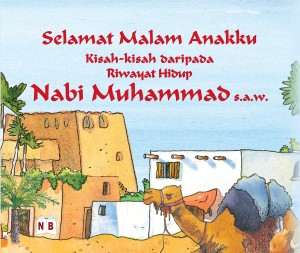 Selamat Malam Anakku:Kisah-kisah daripada riwayat hidup Nabi Muhammad s.a.w. by Farhana Aziz from Nickleodeon Books (M) Sdn Bhd in Religion category