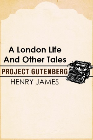 A LONDON LIFE AND OTHER TALES