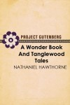 A Wonder Book and Tanglewood Tales by Nathaniel Hawthorne from Project Gutenberg in Classics category