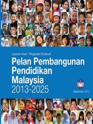 Pelan Pembangunan Pendidikan Malaysia 2013-2025 - Ringkasan by Kementerian Pelajaran Malaysia from Ilham Editorial Services in General Academics category