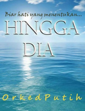 Hingga Dia by Orked Putih from AIHEJ PUBLISHING & DISTRIBUTORS in Romance category
