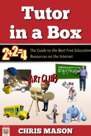 Tutor in a Box: The Guide to the Best Free Education Resources on the Internet by Chris Mason from Chris Mason in General Academics category